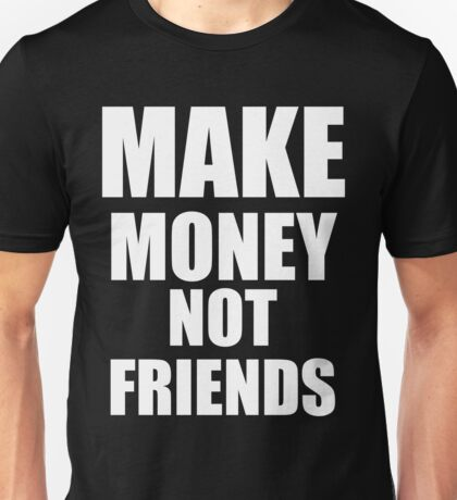 Make Money Not Friends White Unisex T-Shirt