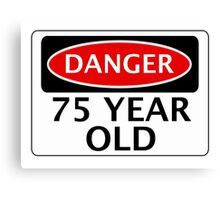 DANGER 75 YEAR OLD, FAKE FUNNY BIRTHDAY SAFETY SIGN Canvas Print