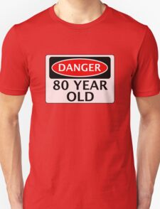 DANGER 80 YEAR OLD, FAKE FUNNY BIRTHDAY SAFETY SIGN T-Shirt