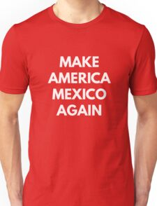 Make America Mexico Again Unisex T-Shirt