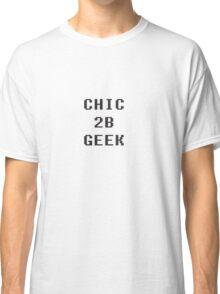 Chic 2b Geek part1 Classic T-Shirt