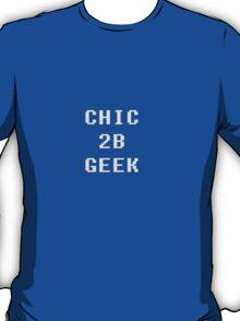 Chic 2b Geek Part2 T-Shirt