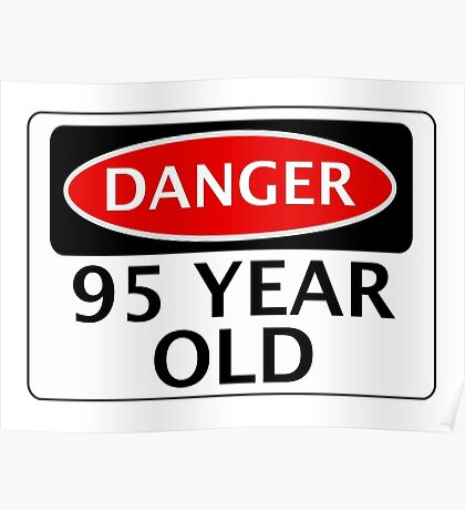 DANGER 95 YEAR OLD, FAKE FUNNY BIRTHDAY SAFETY SIGN Poster