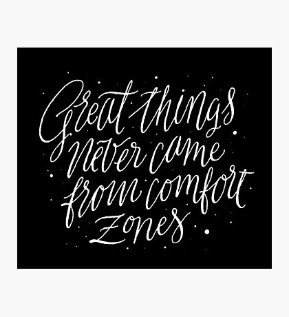 Great Things Never Came From Comfort Zones Photographic Print
