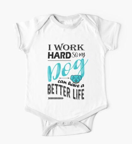 I Work Hard So My Dog Can Have a Better Life T Shirt One Piece - Short Sleeve