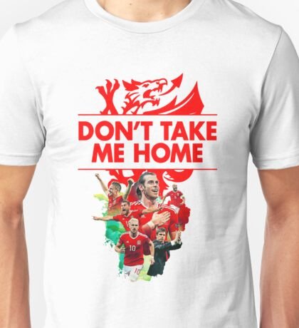 Don't Take Me Home Wales Football T Shirt and Hoodie Unisex T-Shirt