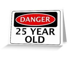 DANGER 25 YEAR OLD, FAKE FUNNY BIRTHDAY SAFETY SIGN Greeting Card