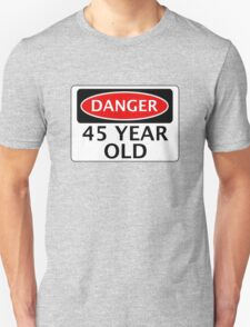 DANGER 45 YEAR OLD, FAKE FUNNY BIRTHDAY SAFETY SIGN T-Shirt