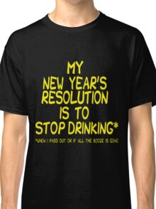 My New Years Resolution Is To Stop Drinking T-Shirt  - 17  Classic T-Shirt