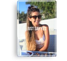 Just Say Yes - Zoella Canvas Print
