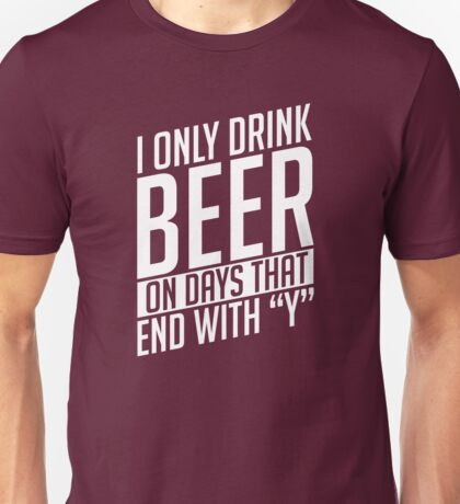 "I Only Drink On Days That Ends With ""Y"" Unisex T-Shirt"