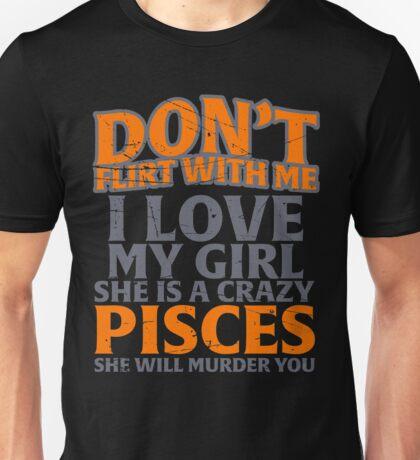 don't flirt with me Pisces Unisex T-Shirt