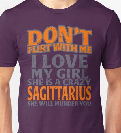 don't flirt with me Sagittarius Unisex T-Shirt