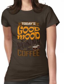 Today's Good Mood Is Sponsored By Coffee T Shirt Womens Fitted T-Shirt