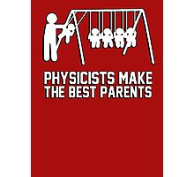 Physicists makes the best parents Photographic Print
