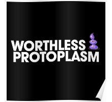 Worthless Protoplasm Poster