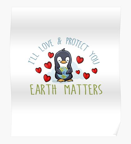 I'll Love and Protect You. Earth Matters. Penguin Poster