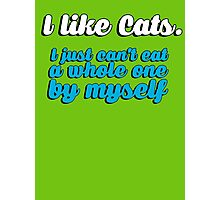 I like cats - I just can't eat a whole one by myself Photographic Print