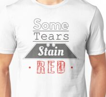 Some Tears Stain RED Unisex T-Shirt