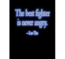 Lao Tzu, The best fighter is never angry. Combat, Karate, Kung Fu, Boxing, Wrestling, MMA Photographic Print