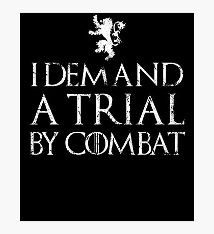I Demand A Trial By Combat - GOT Photographic Print