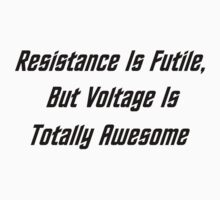 Resistance Is Futile, But Voltage Is Totally Awesome Kids Clothes