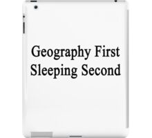 Geography First Sleeping Second  iPad Case/Skin