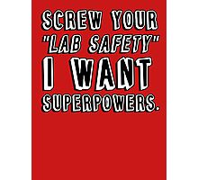 Screw your lab safety I want super powers Photographic Print