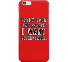 Screw your lab safety I want super powers iPhone Case/Skin