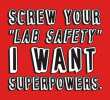 Screw your lab safety I want super powers by bakery