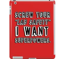 Screw your lab safety I want super powers iPad Case/Skin