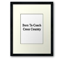 Born To Coach Cross Country  Framed Print