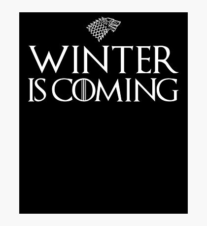 Winter Is Coming - GOT Photographic Print