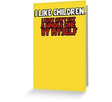 I like children I just can't eat a whole one by myself Greeting Card