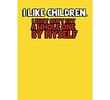 I like children I just can't eat a whole one by myself Photographic Print
