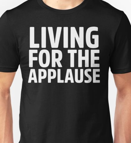 Living For The Applause Lady Gaga Unisex T-Shirt