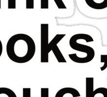 When I think of books, I touch my shelf. Sticker