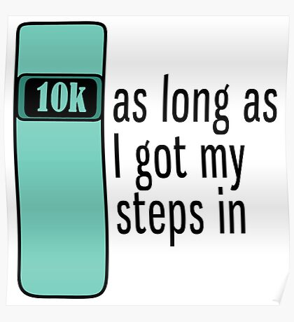 As Long As I Got My Steps In - Turquoise Poster