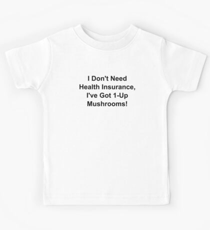 I Don't Need Health Insurance, I've Got 1-Up Mushrooms! Kids Tee