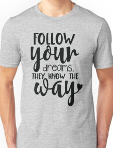Follow Your Dreams They Know The Way Unisex T-Shirt