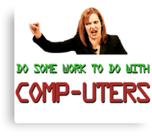 IT Crowd Jen - Do Some Work to do with Comp-uters! UPDATED Canvas Print