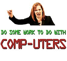 IT Crowd Jen - Do Some Work to do with Comp-uters! UPDATED Photographic Print