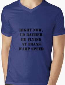 Right Now, I'd Rather Be Flying At Trans Warp Speed - Black Text Mens V-Neck T-Shirt