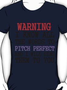 WARNING I KNOW ALL THE WORDS TO PITCH PERFECT T-Shirt