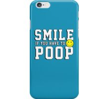 Smile if you have to poop iPhone Case/Skin