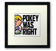 Pokey Was Right Framed Print
