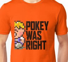 Pokey Was Right Unisex T-Shirt