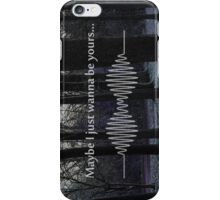 Maybe I just wanna be yours iPhone Case/Skin