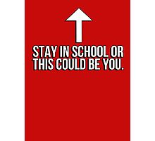Stay in school or this could be you Photographic Print