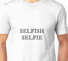 Selfish Selfie Unisex T-Shirt